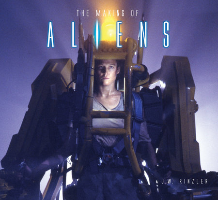 The Making of Aliens by J. W. Rinzler