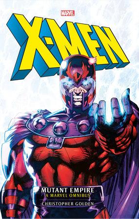 Marvel Classic Novels - X-Men: The Mutant Empire Omnibus by Christopher Golden