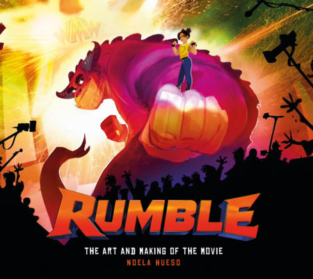 Rumble: The Art and Making of the Movie by Noela Hueso