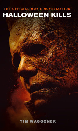 Halloween Kills: The Official Movie Novelization by Tim Waggoner