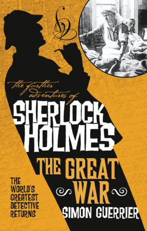 The Further Adventures of Sherlock Holmes - Sherlock Holmes and the Great War by Simon Guerrier