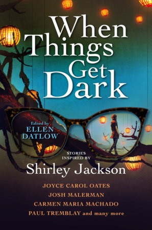 When Things Get Dark: Stories inspired by Shirley Jackson by Joyce Carol Oates, Karen Heuler, Elizabeth Hand and Benjamin Percy