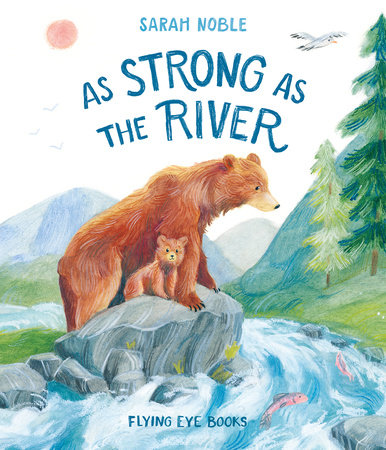 As Strong as the River by Sarah Noble