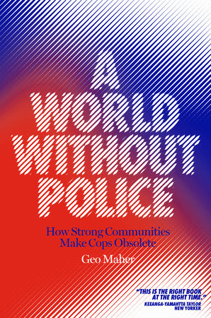 A World Without Police by Geo Maher
