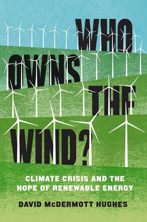 Who Owns the Wind? by David McDermott Hughes
