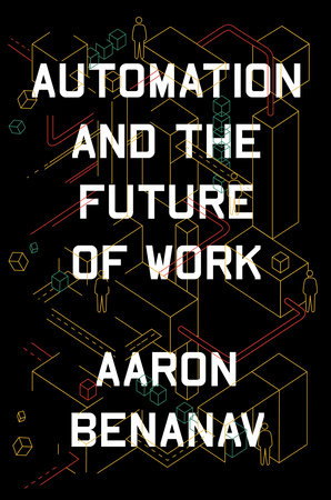 Automation and the Future of Work by Aaron Benanav