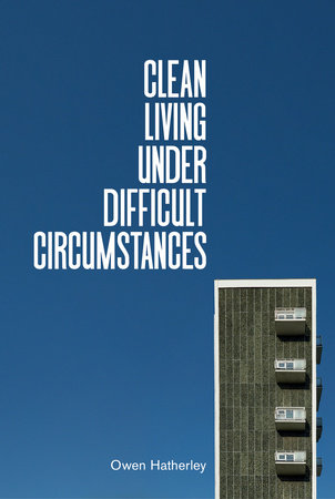 Clean Living in Difficult Circumstances by Owen Hatherley