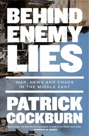 Behind Enemy Lies by Patrick Cockburn