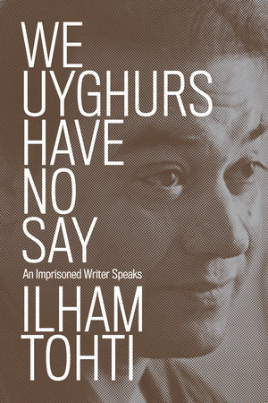 We Uyghurs Have No Say by Ilham Tohti