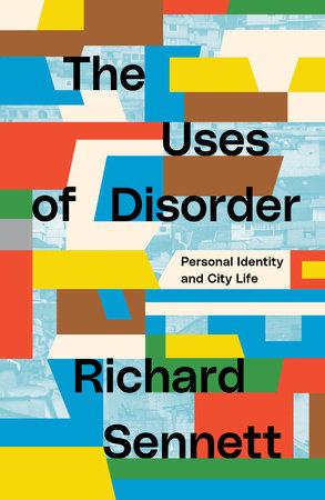 The Uses of Disorder by Richard Sennett