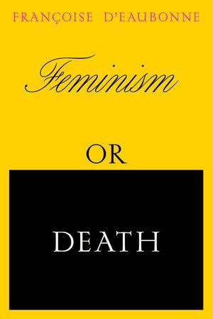 Feminism or Death by Francoise d'Eaubonne