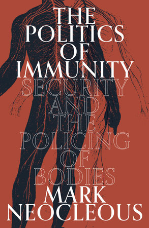 The Politics of Immunity by Mark Neocleous