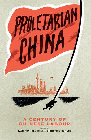 Proletarian China by Ivan Franceschini and Christian Sorace