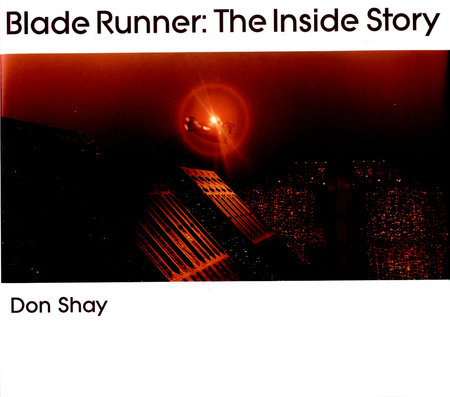 Blade Runner: The Inside Story by Don Shay