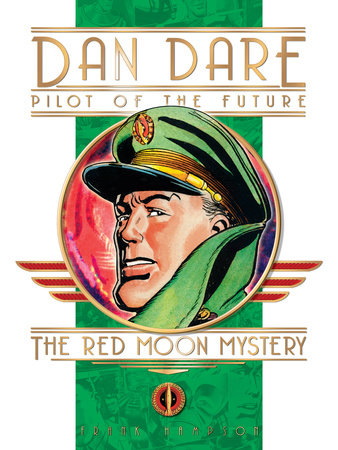 Classic Dan Dare: The Red Moon Mystery by Frank Hampson
