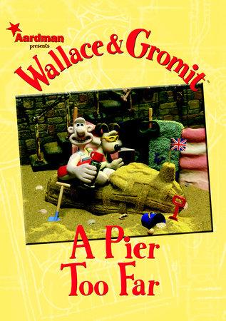 Wallace & Gromit: A Pier Too Far by Dan Abnett