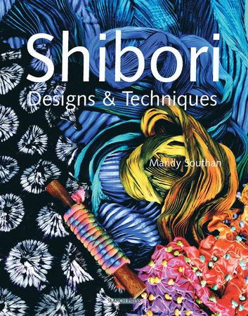 Shibori Designs & Techniques by Mandy Southan