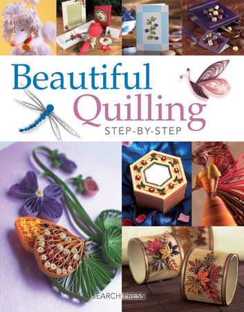 Beautiful Quilling Step-by-Step by Diane Boden Crane, Jane Jenkins, Judy Cardinal and Janet Wilson