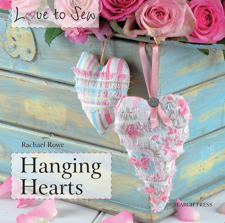 Love to Sew: Hanging Hearts by Rachael Rowe