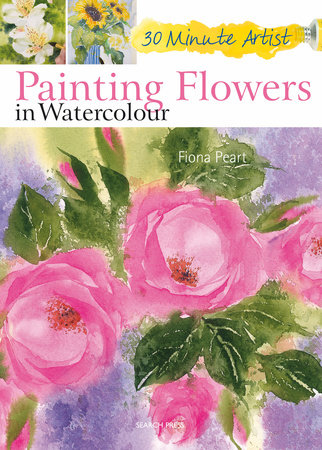 30 Minute Artist: Painting Flowers in Watercolour by Fiona Peart
