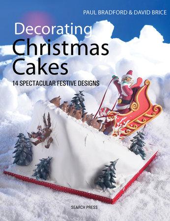 Decorating Christmas Cakes by Paul Bradford and David Brice