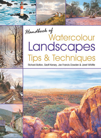 Handbook of Watercolour Landscapes Tips & Techniques by Richard Bolton, Geoff Kersey, Janet Whittle and Joe Dowden