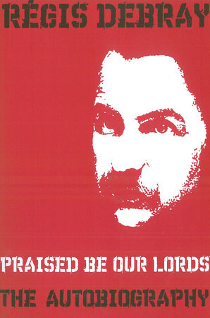 Praised Be Our Lords by Regis Debray