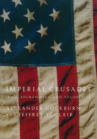 Imperial Crusades by Alexander Cockburn and Jeffrey St. Clair