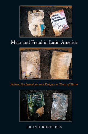 Marx and Freud in Latin America by Bruno Bosteels