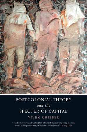 Postcolonial Theory and the Specter of Capital by Vivek Chibber