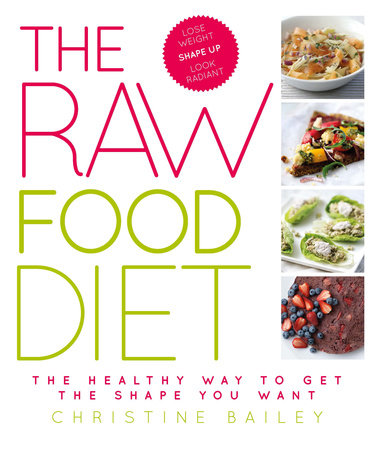 The Raw Food Diet by Christine Bailey