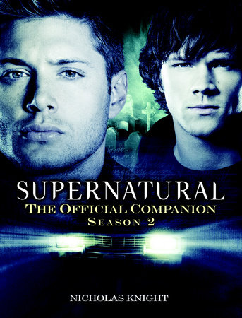 Supernatural: The Official Companion Season 2 by Nicholas Knight
