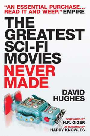The Greatest Sci-fi Movies Never Made (Fully Revised and Updated Edition) by David Hughes