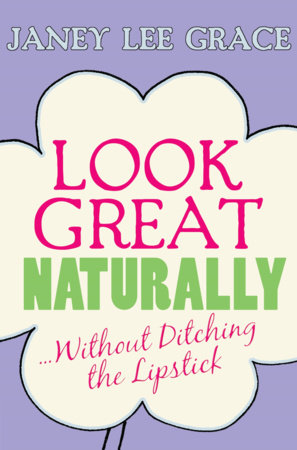 Look Great Naturally...Without Ditching the Lipstick by Janey Lee Grace