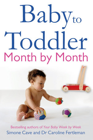 Baby to Toddler Month by Month by Simone Cave and Caroline Fertleman