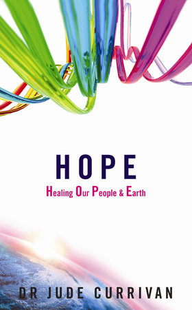 HOPE - Healing Our People & Earth by Jude Currivan