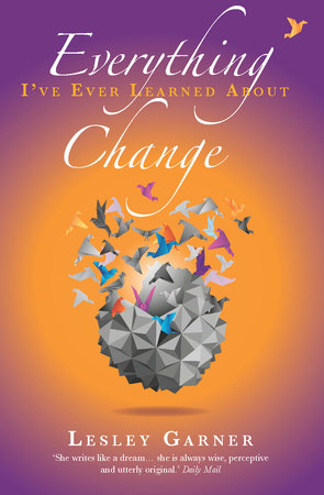 Everything I've Ever Learned About Change by Lesley Garner