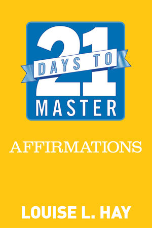 21 Days to Master Affirmations by Louise Hay