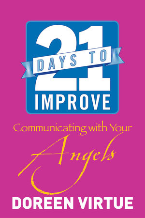 21 Days to Improve Communicating with Your Angels by Doreen Virtue