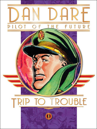 Dan Dare: Pilot of the Future: Trip to Trouble by Frank Hampson, Frank Bellamy and Eric Eden