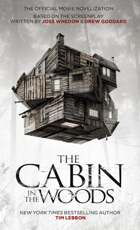 The Cabin in the Woods: The Official Movie Novelization by Tim Lebbon