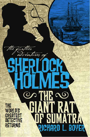 The Further Adventures of Sherlock Holmes: The Giant Rat of Sumatra by Richard L. Boyer