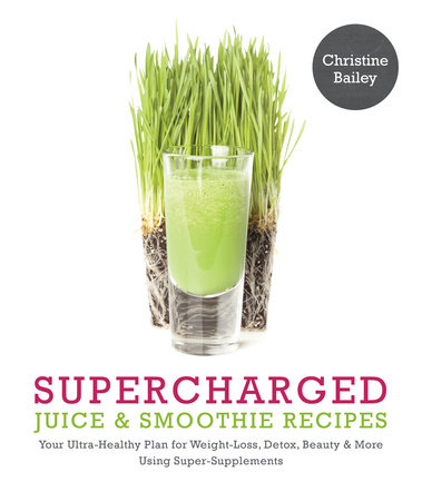 Supercharged Juice & Smoothie Recipes by Christine Bailey