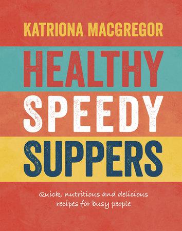Healthy Speedy Suppers by Katriona MacGregor