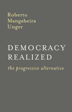 Democracy Realized by Roberto Mangabeira Unger