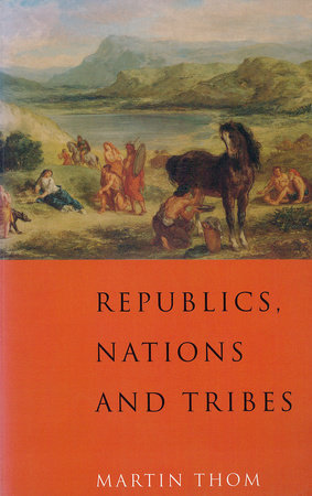 Republics, Nations and Tribes by Martin Thom