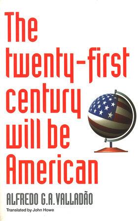 The Twenty-First Century Will be American by Alfredo Valladao