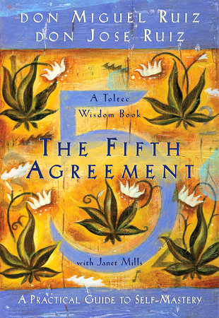 The Fifth Agreement by Don Miguel Ruiz, Don Jose Ruiz and Janet Mills