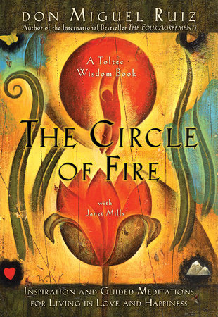 The Circle of Fire by Don Miguel Ruiz and Janet Mills