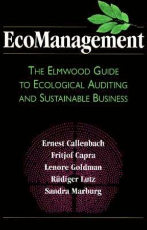 EcoManagement by Ernest Callenbach, Fritjof Capra, Lenore Goldman and Rudiger Lutz